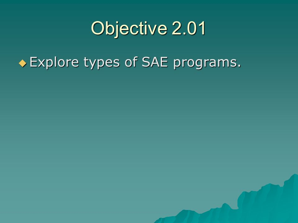 Objective 2.01 Explore types of SAE programs.