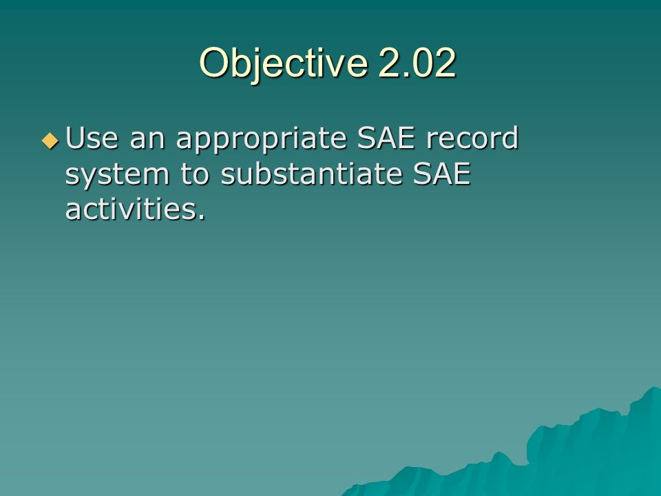 Objective 2.02 Use an appropriate SAE record system to substantiate SAE activities.