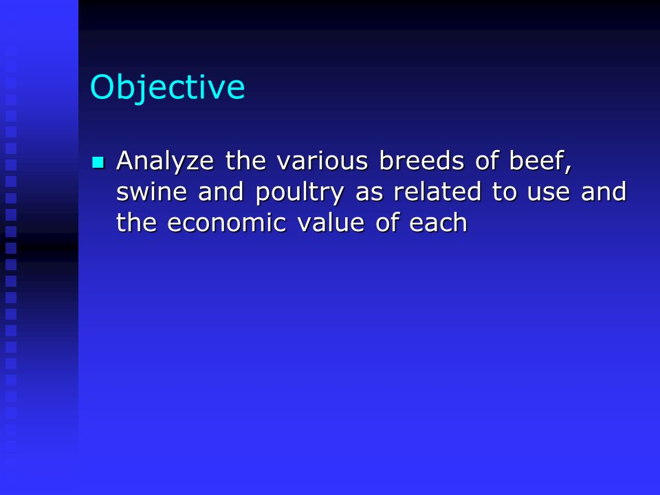 Objective Analyze the various breeds of beef, swine and poultry as related to use and the economic value of each.