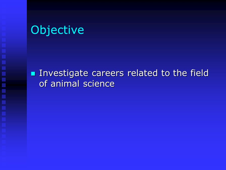 Objective Investigate careers related to the field of animal science