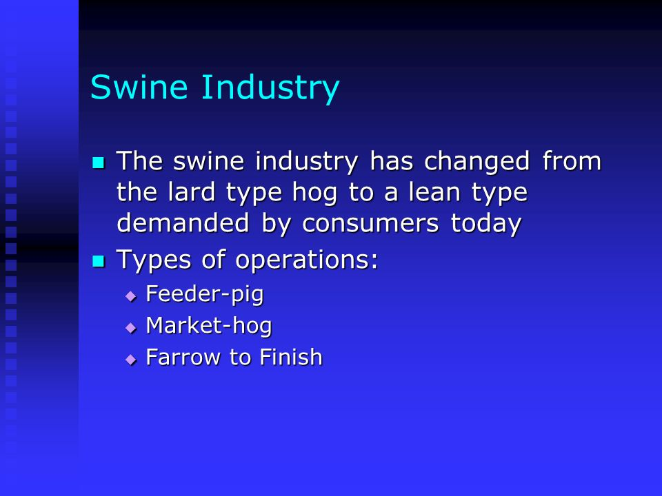 Swine Industry The swine industry has changed from the lard type hog to a lean type demanded by consumers today.