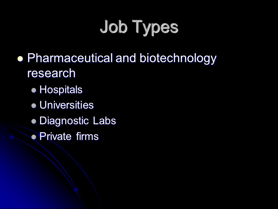 Job Types Pharmaceutical and biotechnology research Hospitals