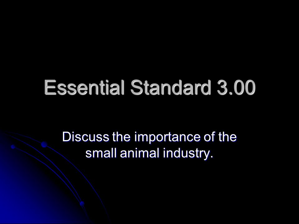 Discuss the importance of the small animal industry.