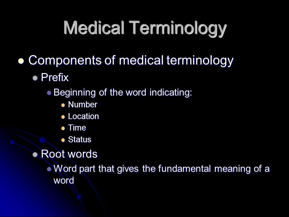 Medical Terminology Components of medical terminology Prefix