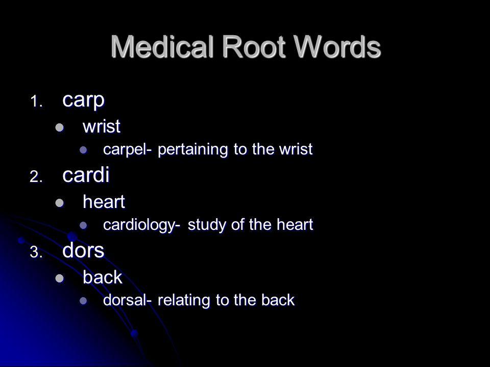 Medical Root Words carp cardi dors wrist heart back
