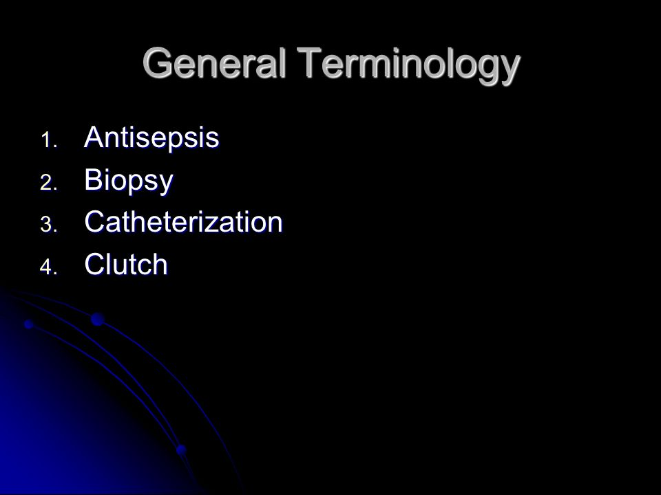 General Terminology Antisepsis Biopsy Catheterization Clutch