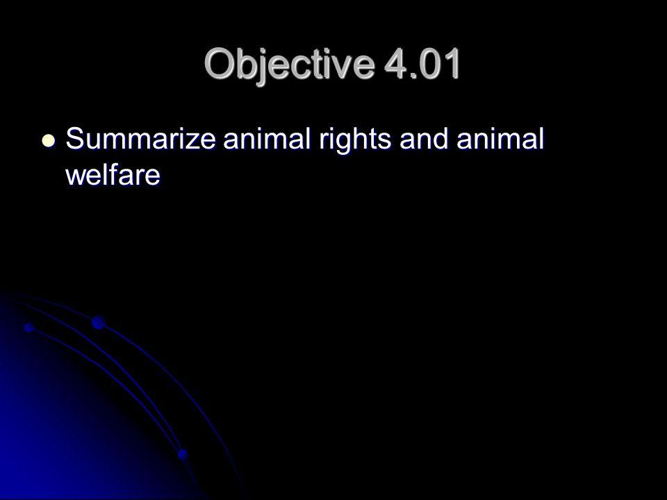 Objective 4.01 Summarize animal rights and animal welfare
