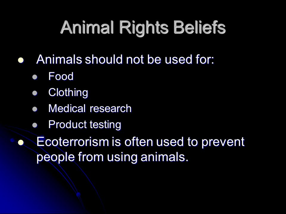 Animal Rights Beliefs Animals should not be used for: