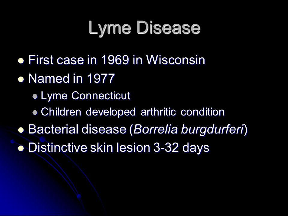 Lyme Disease First case in 1969 in Wisconsin Named in 1977