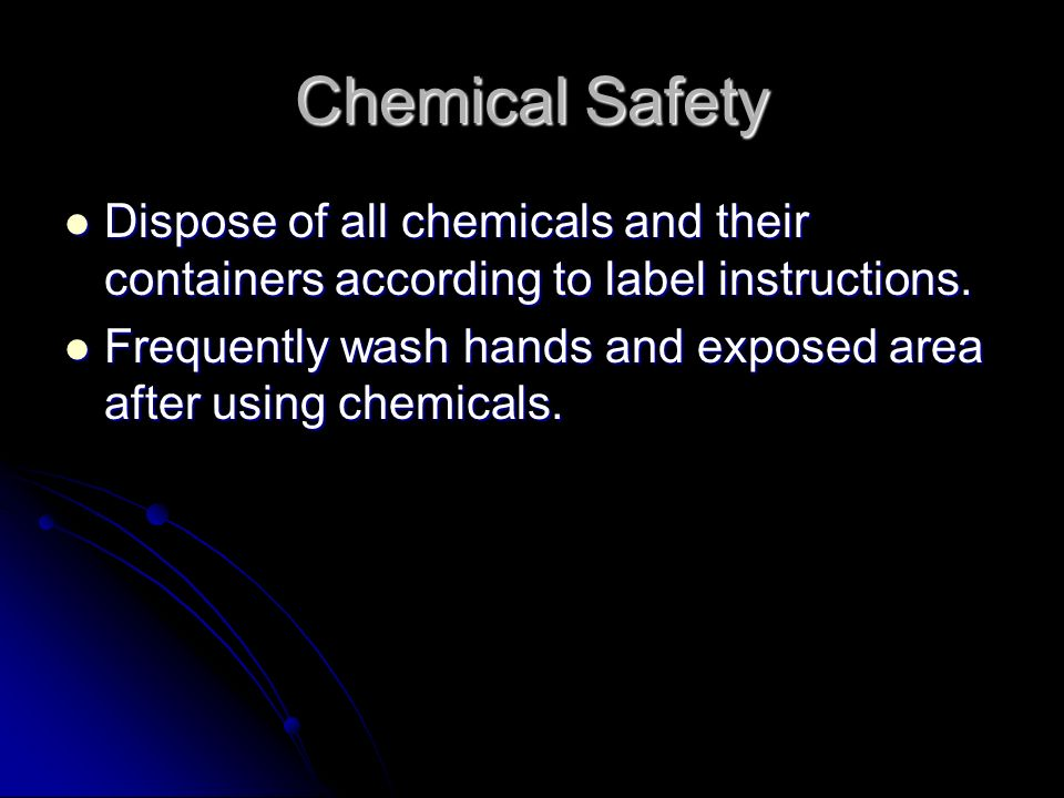 Chemical Safety Dispose of all chemicals and their containers according to label instructions.