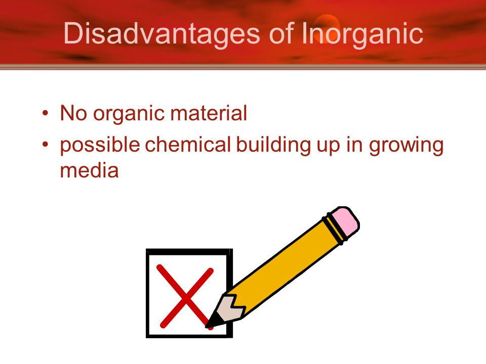 Disadvantages of Inorganic