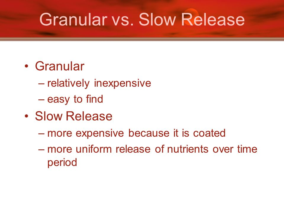 Granular vs. Slow Release