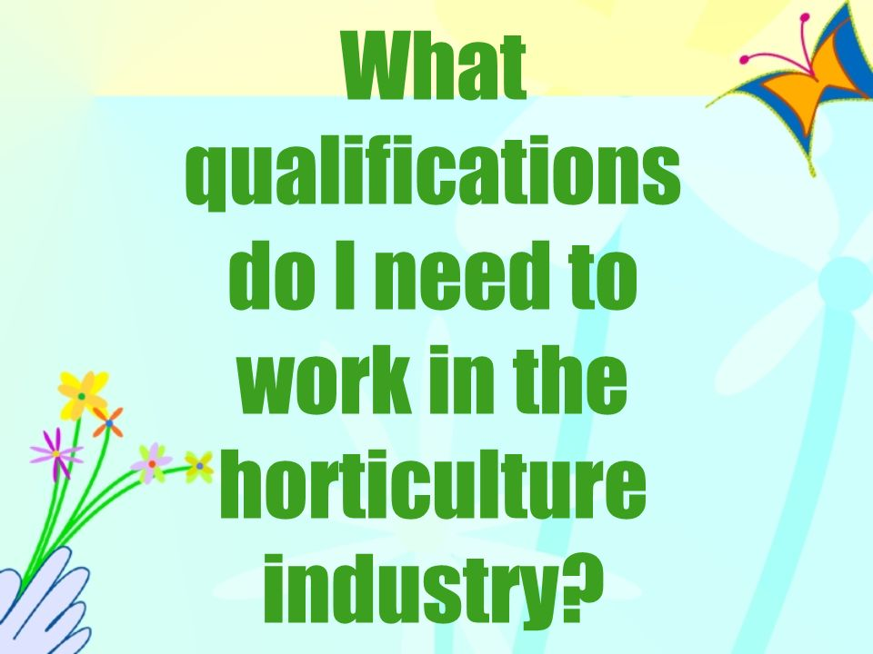 What qualifications do I need to work in the horticulture industry