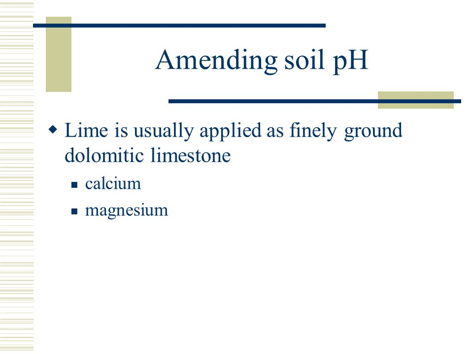 Amending soil pH Lime is usually applied as finely ground dolomitic limestone calcium magnesium