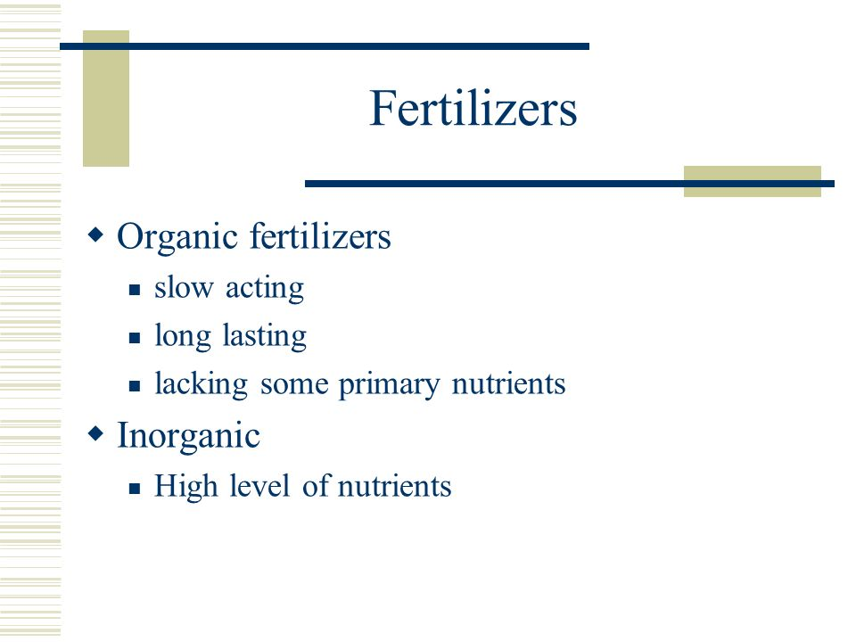 Fertilizers Organic fertilizers Inorganic slow acting long lasting