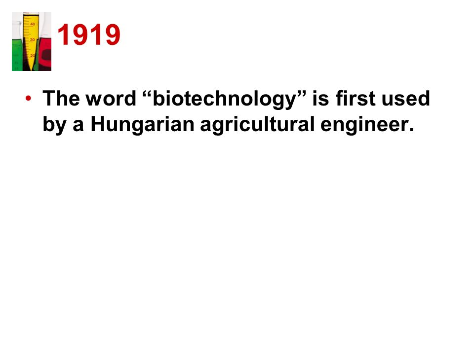 1919 The word biotechnology is first used by a Hungarian agricultural engineer.