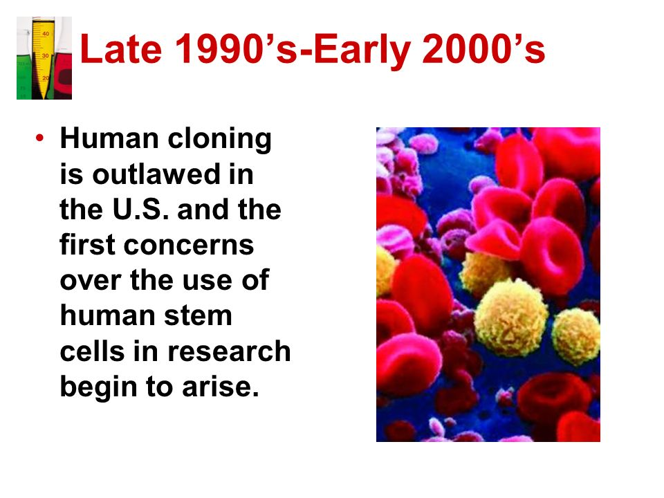Late 1990's-Early 2000's Human cloning is outlawed in the U.S.