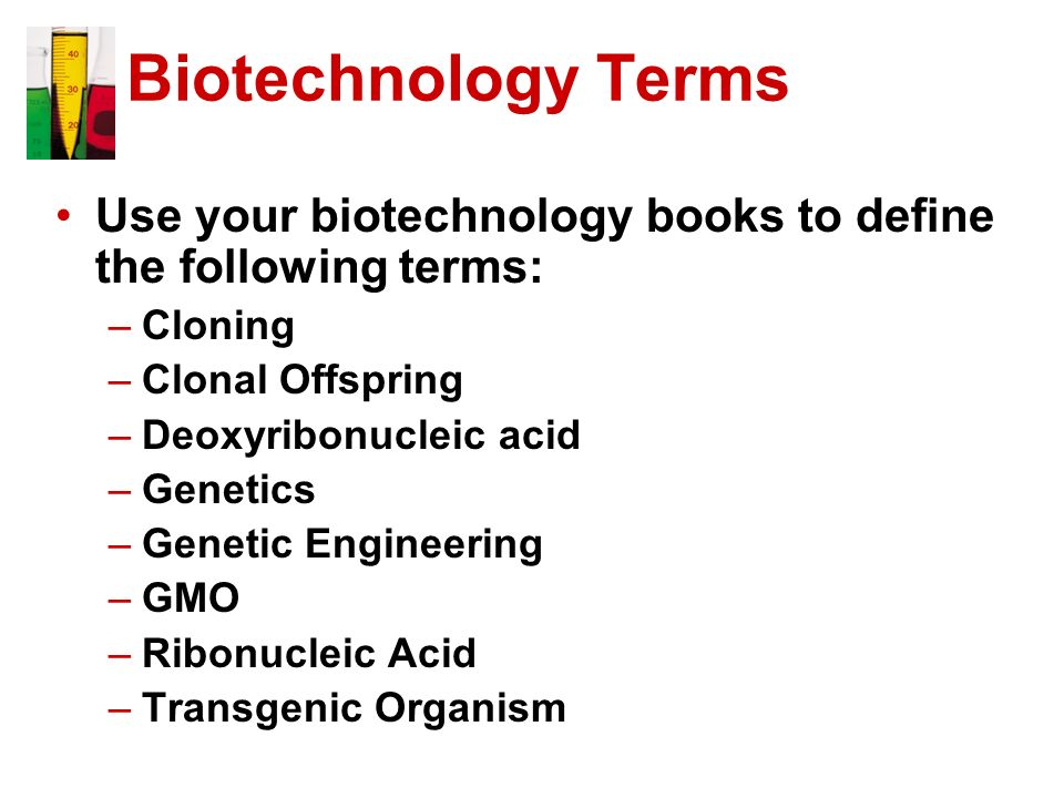 Biotechnology Terms Use your biotechnology books to define the following terms: Cloning. Clonal Offspring.