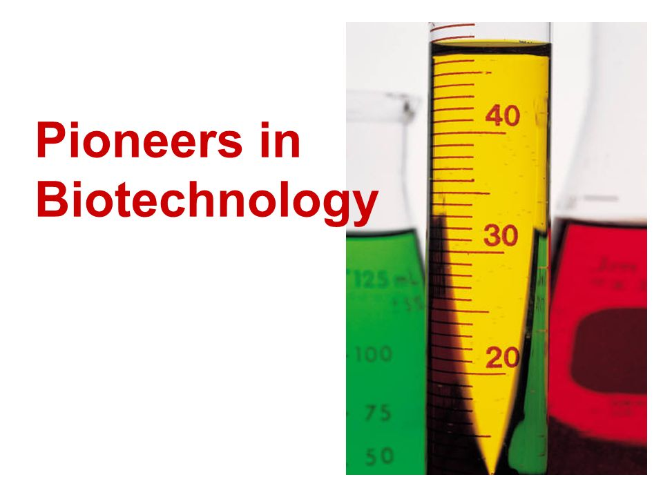 Pioneers in Biotechnology