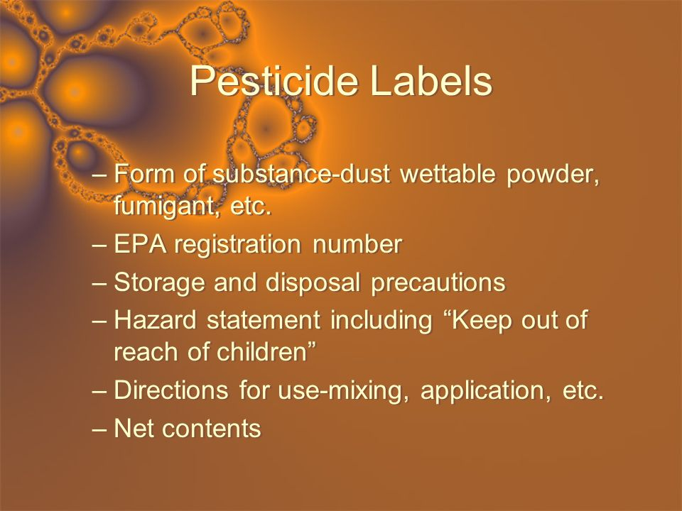 Pesticide Labels Form of substance-dust wettable powder, fumigant, etc. EPA registration number. Storage and disposal precautions.