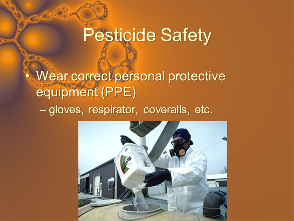 Pesticide Safety Wear correct personal protective equipment (PPE)