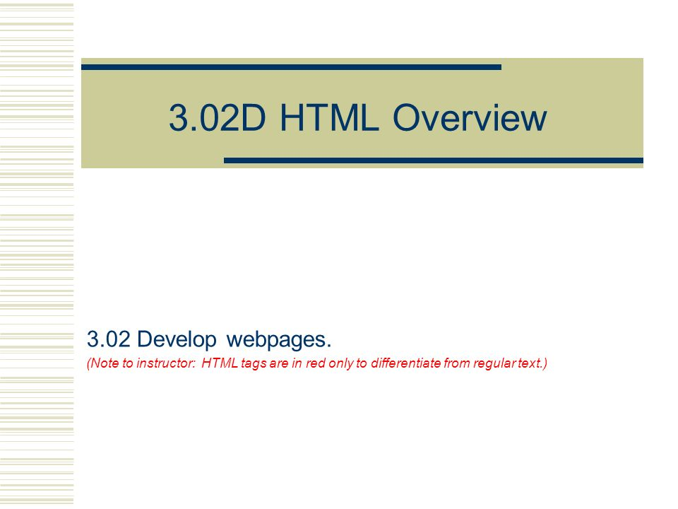 3.02D HTML Overview 3.02 Develop webpages.