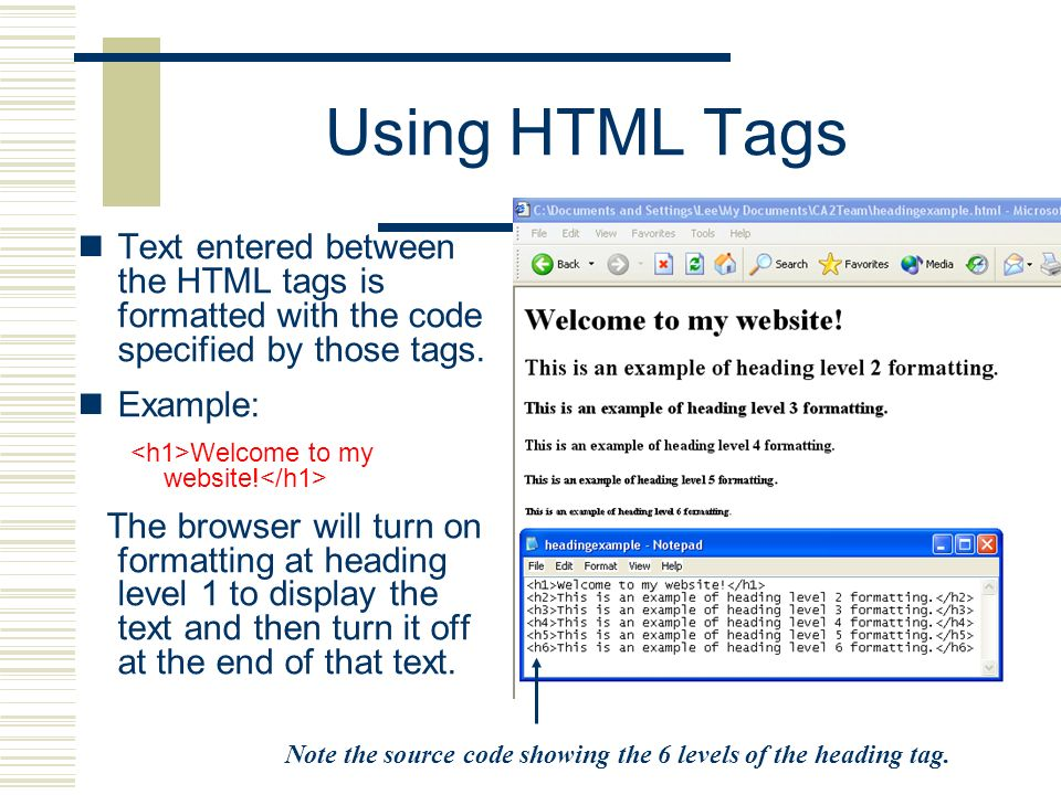 Using HTML Tags Text entered between the HTML tags is formatted with the code specified by those tags.
