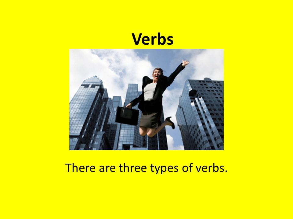 There are three types of verbs.
