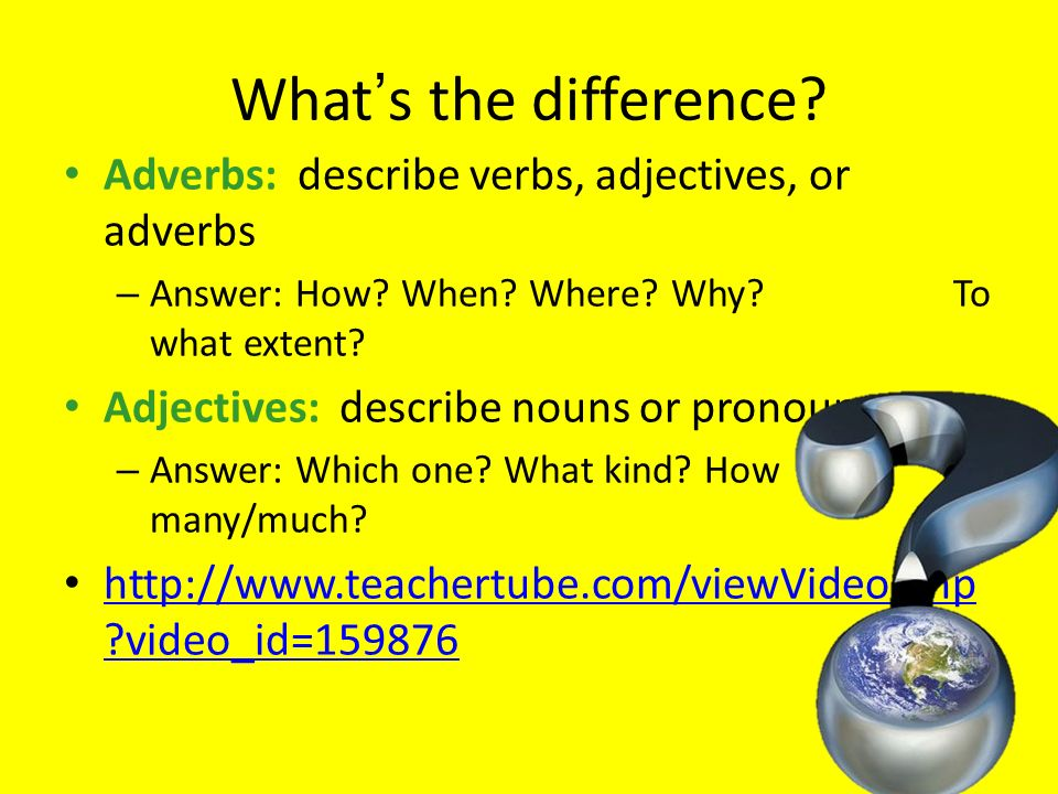 What's the difference Adverbs: describe verbs, adjectives, or adverbs