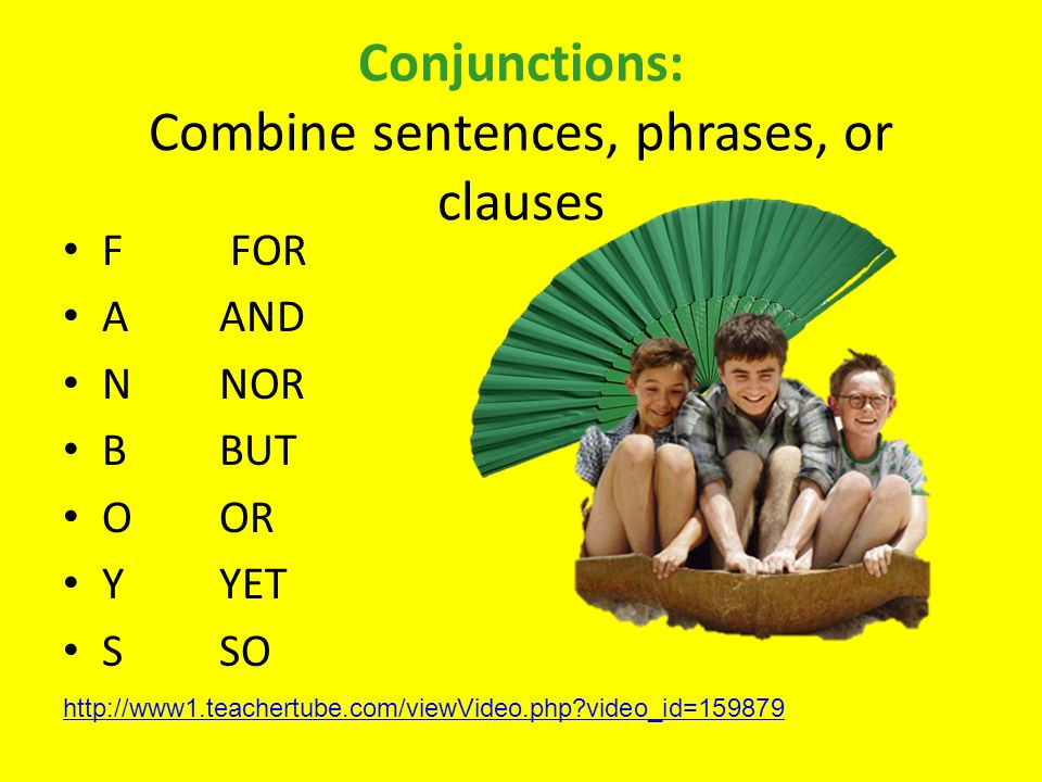 Conjunctions: Combine sentences, phrases, or clauses