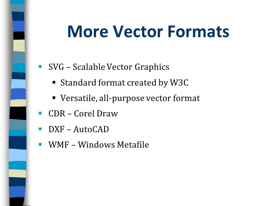 More Vector Formats SVG – Scalable Vector Graphics