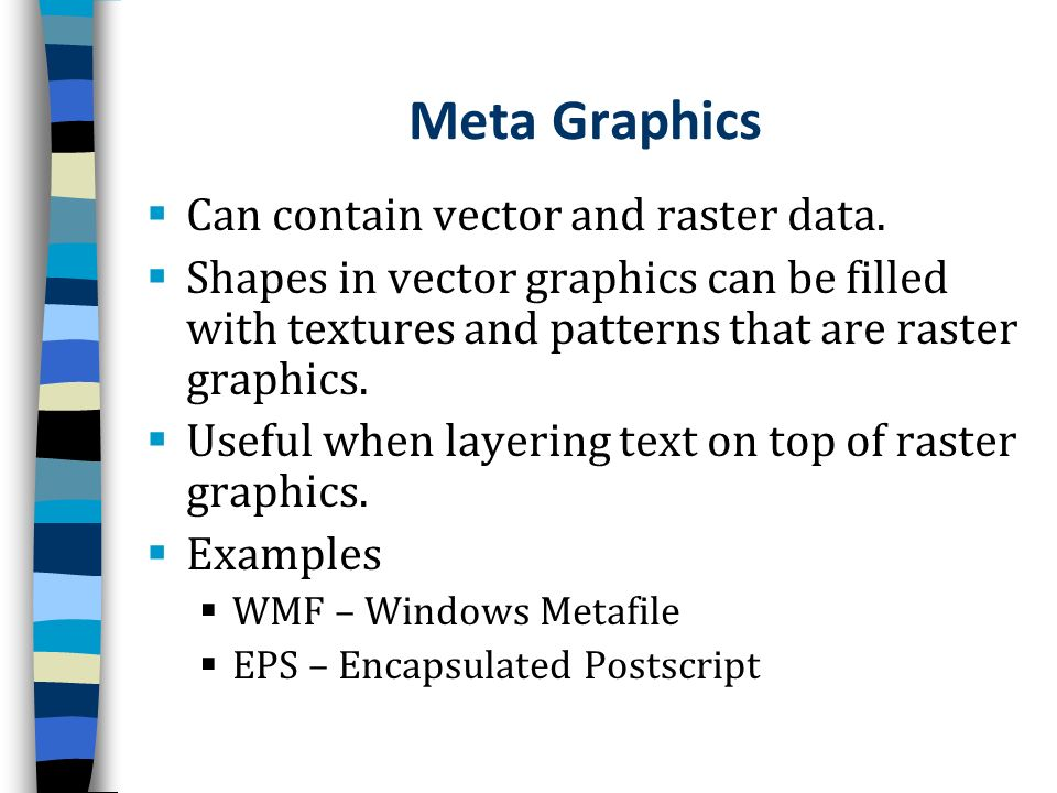 Meta Graphics Can contain vector and raster data.