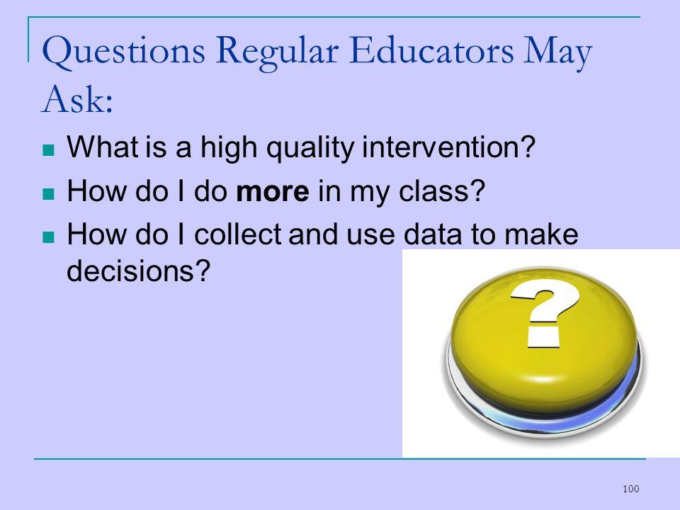 Questions Regular Educators May Ask: