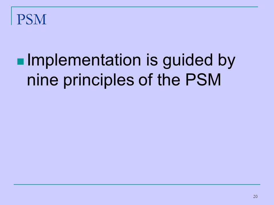 Implementation is guided by nine principles of the PSM