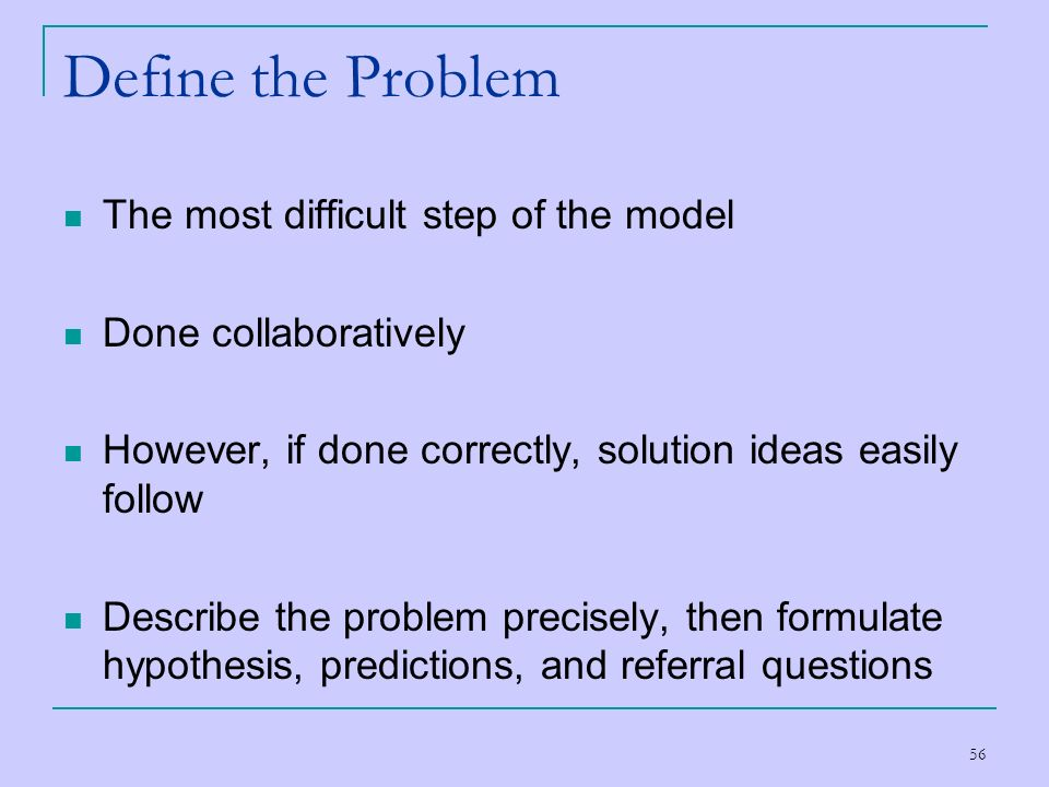 Define the Problem The most difficult step of the model