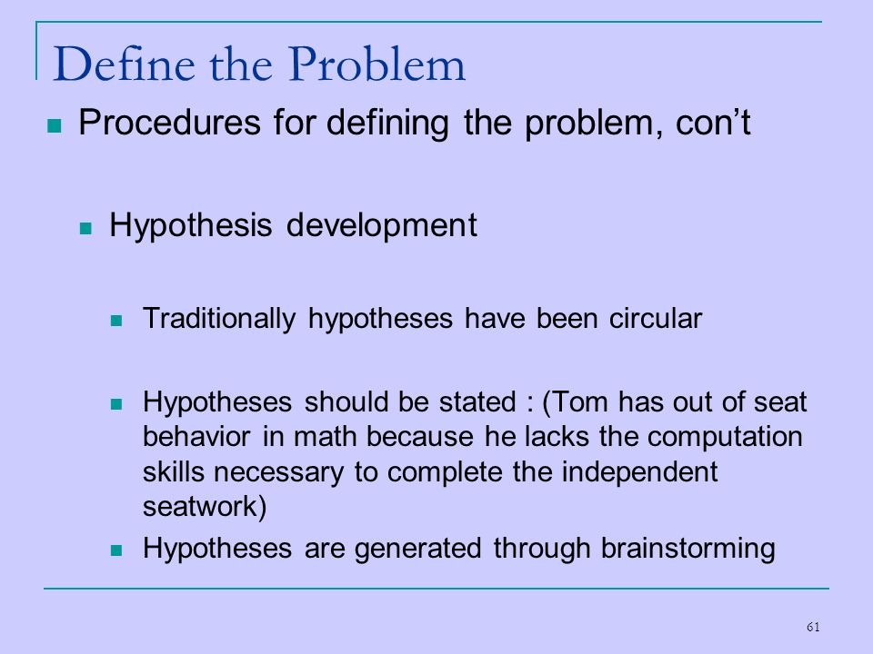 Define the Problem Procedures for defining the problem, con't