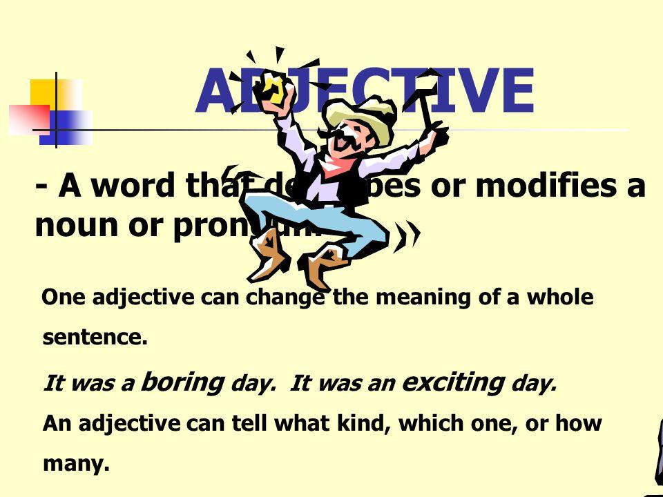 ADJECTIVE - A word that describes or modifies a noun or pronoun.