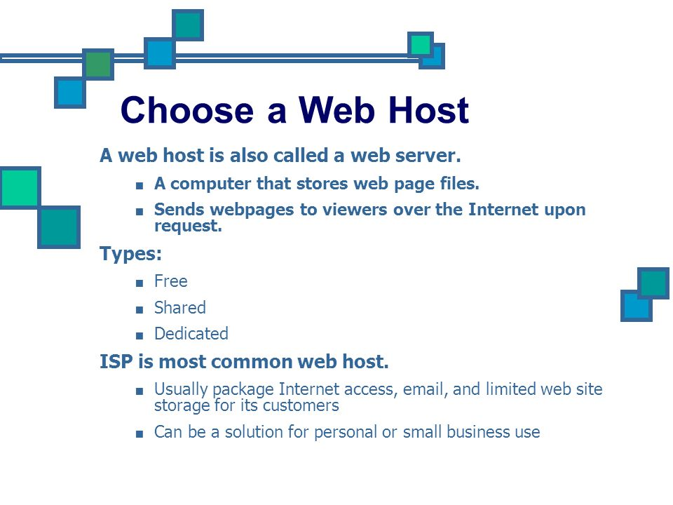 Choose a Web Host A web host is also called a web server. Types: