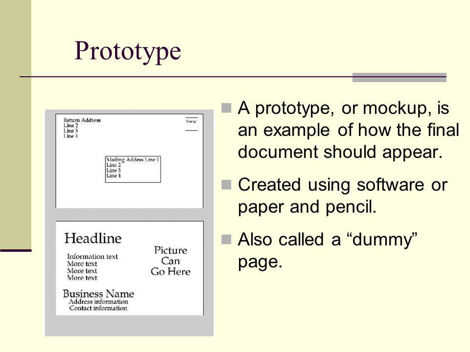 Prototype A prototype, or mockup, is an example of how the final document should appear. Created using software or paper and pencil.