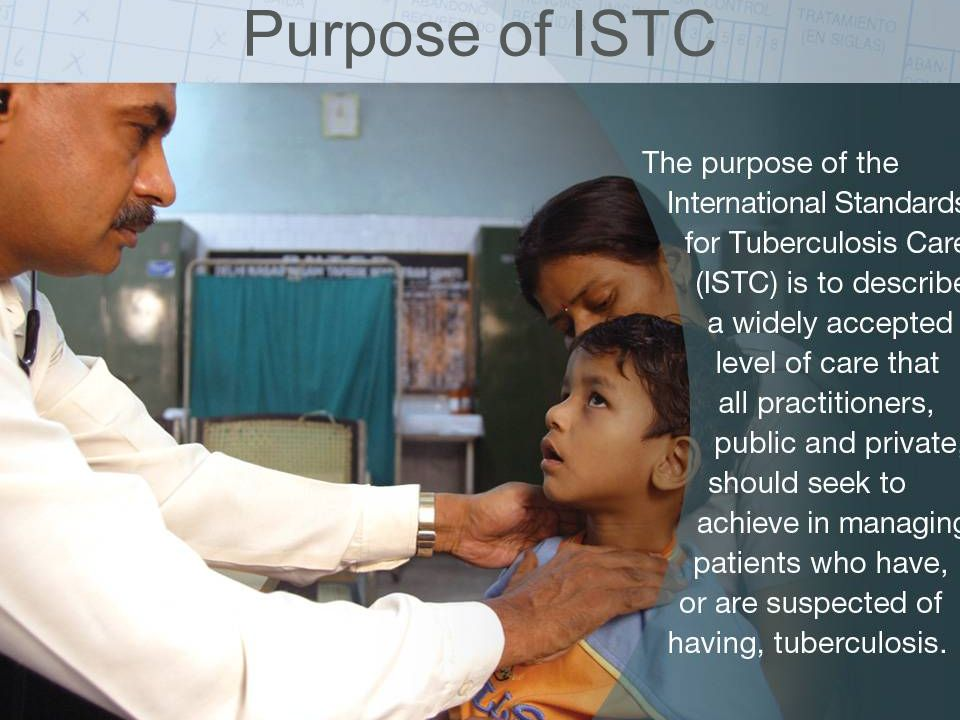 Purpose of ISTC ISTC Training Modules The International Standards for Tuberculosis Care (ISTC):