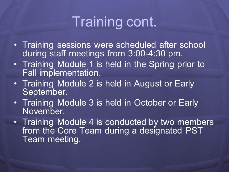 Training cont. Training sessions were scheduled after school during staff meetings from 3:00-4:30 pm.