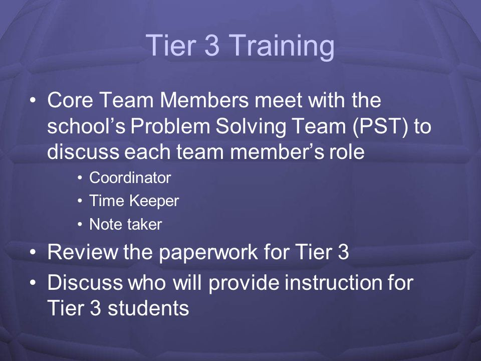 Tier 3 Training Core Team Members meet with the school's Problem Solving Team (PST) to discuss each team member's role.
