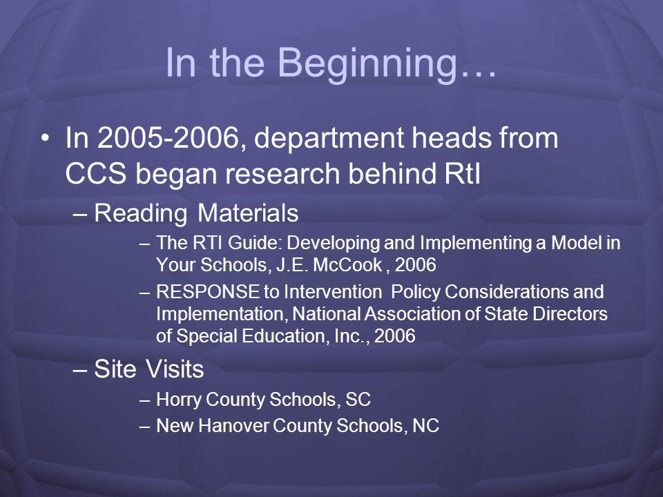 In the Beginning… In 2005-2006, department heads from CCS began research behind RtI. Reading Materials.