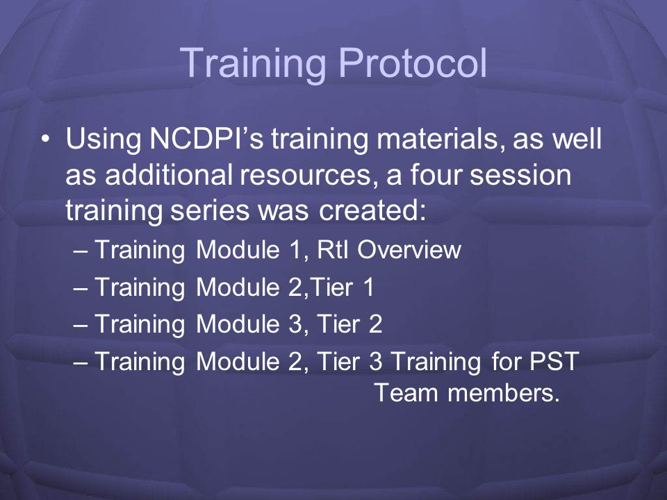 Training Protocol Using NCDPI's training materials, as well as additional resources, a four session training series was created:
