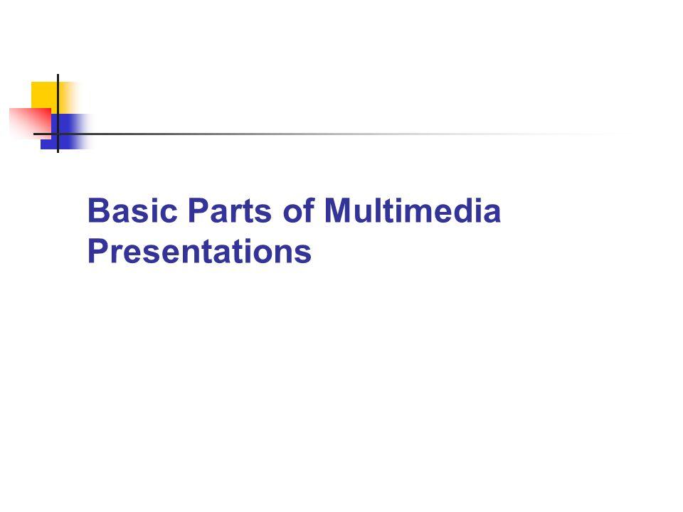 Basic Parts of Multimedia Presentations