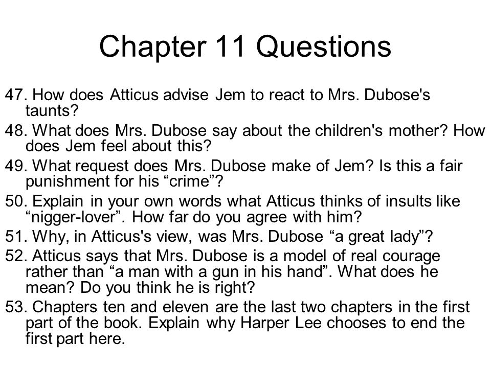 Chapter 11 Questions 47. How does Atticus advise Jem to react to Mrs. Dubose s taunts