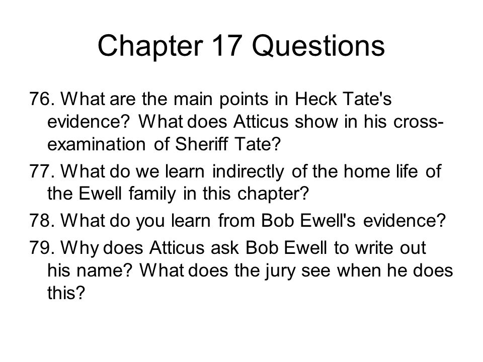 Chapter 17 Questions 76. What are the main points in Heck Tate s evidence What does Atticus show in his cross-examination of Sheriff Tate