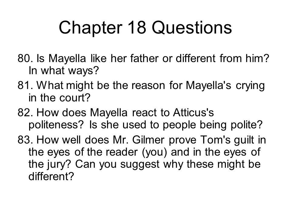 Chapter 18 Questions 80. Is Mayella like her father or different from him In what ways