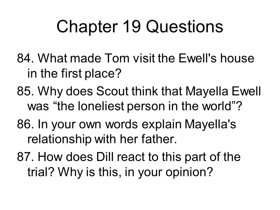 Chapter 19 Questions 84. What made Tom visit the Ewell s house in the first place
