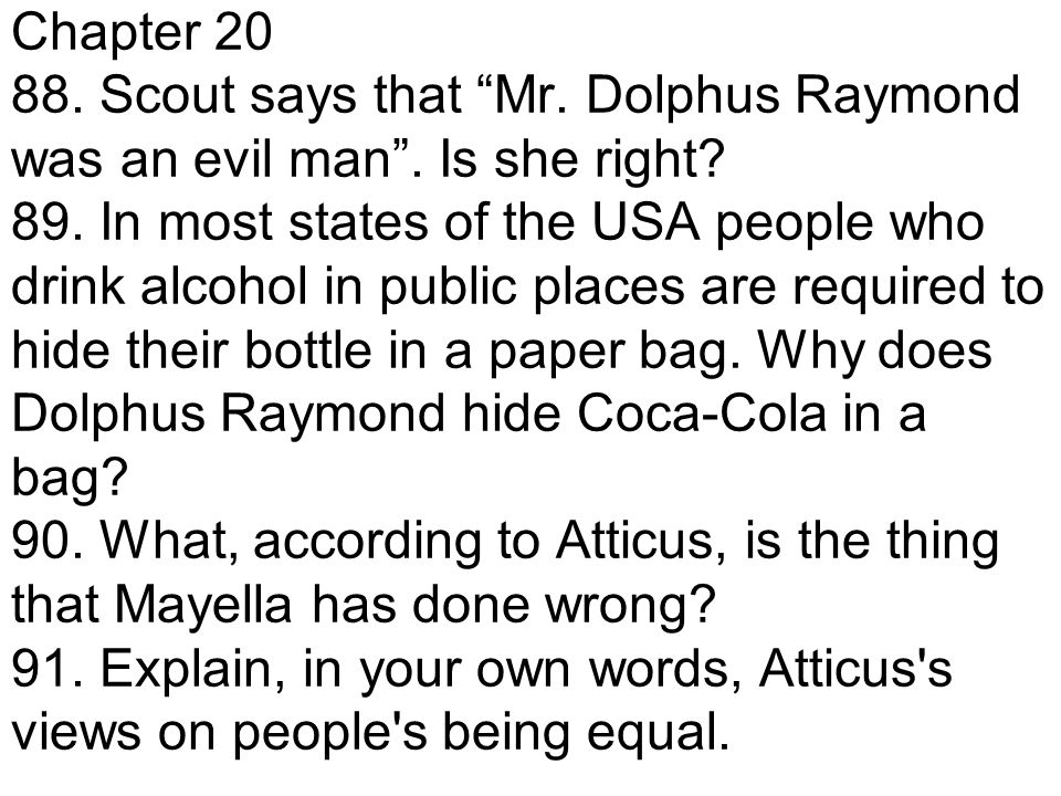 Chapter 20 88. Scout says that Mr. Dolphus Raymond was an evil man